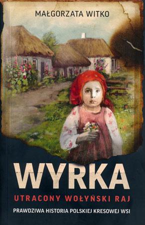 Wyrka. Utracony wołyński raj - Małgorzata Witko
