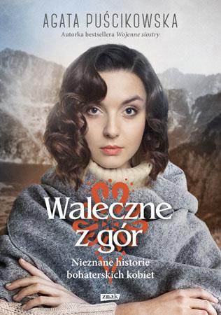 Waleczne z gór. Nieznane historie bohaterskich kobiet - Agata Puścikowska