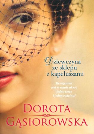 Dziewczyna ze sklepu z kapeluszami - Dorota Gąsiorowska : Powieść
