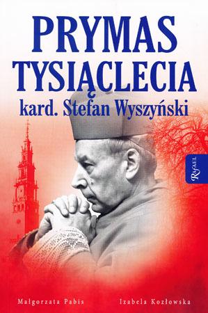 Prymas Tysiąclecia kard. Stefan Wyszyński - Małgorzata Pabis, Izabela Kozłowska