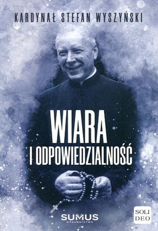 Wiara i odpowiedzialność - kard. Stefan Wyszyński