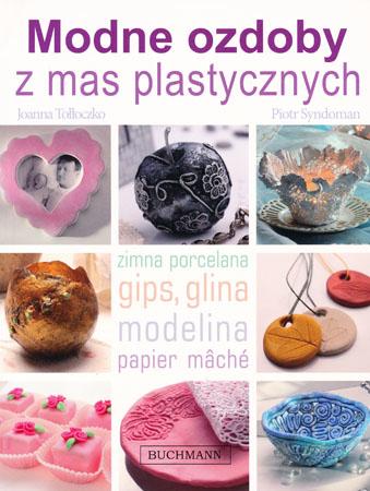 Modne ozdoby z mas plastyczych - Joanna Tołłoczko, Piotr Syndoman