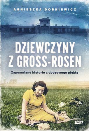 Dziewczyny z Gross-Rosen - Agnieszka Dobkiewicz : Literatura obozowa
