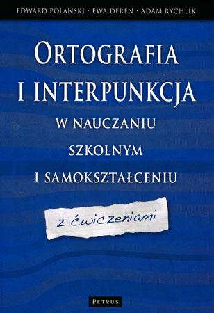Ortografia i interpunkcja w nauczeniu szkolnym i samokształceniu z ćwiczeniami - Deward Polański, Ewa Dereń, Adam Rychlik