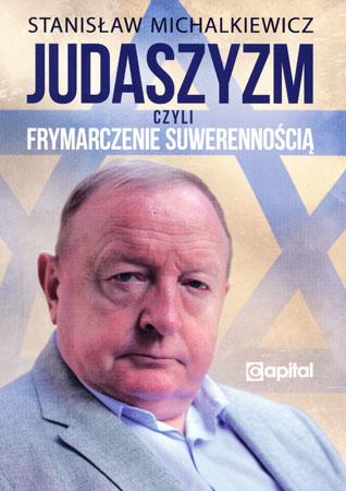 Judaszyzm czyli frymarczenie suwerennością - Stanisław Michalkiewicz