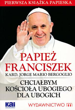 Chciałbym kościoła ubogiego dla ubogich - Papież Franciszek