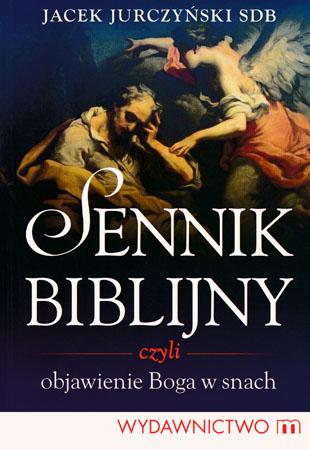 Sennik biblijny czyli objawienie Boga w snach - Jacek Jurczyński SDB