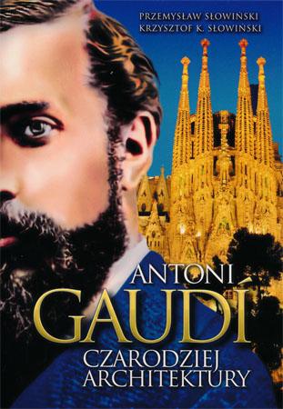Antoni Gaudi. Czarodziej architektury - Przemysław Słowiński, Krzysztof K. Słowiński