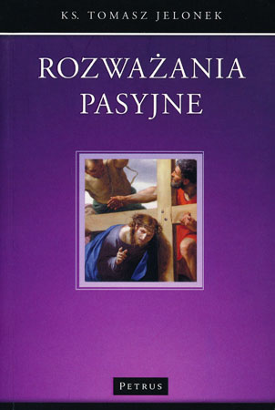 Rozważania pasyjne - ks. Tomasz Jelonek