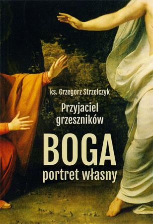 Przyjaciel grzeszników Boga portret własny - ks. Grzegorz Strzelczyk