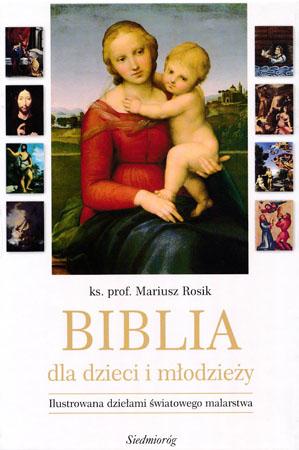 Biblia dla dzieci i młodzieży. Ilustrowana dziełami światowego malarstwa - ks. prof. Mariusz Rosik