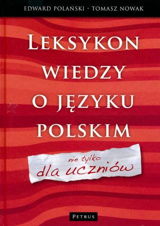 Leksykon wiedzy o języku Polskim nie tylko dla uczniów - Edward Polański, Tomasz Nowak