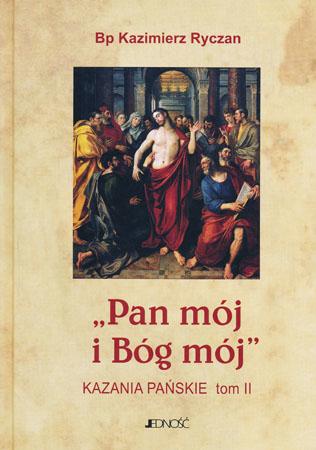 """""""Pan mój i Bóg mój"""" kazania pańskie tom II - Bp Kazimierz Ryczan"""
