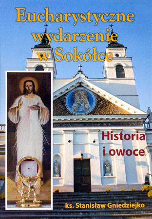 Eucharystyczne wydarzenie w Sokółce. Historia i owoce - Ks. Stanisław Gniedziejko : Cuda eucharystyczne