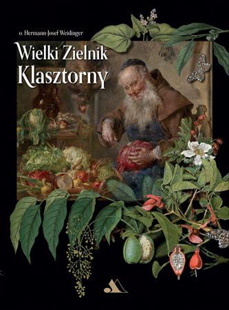 Wielki zielnik klasztorny - Herman-Josef Weidinger : Ziołolecznictwo : Atlas roślin leczniczych