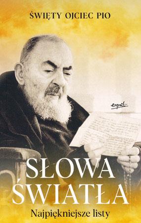 Słowa światła. Najpiękniejsze listy - Święty Ojciec Pio