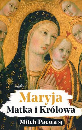 Maryja. Matka i Królowa - Mitch Pacwa SJ