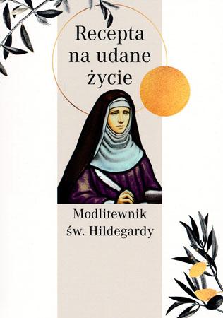 Modlitewnik św. Hildegardy. Recepta na udane życie