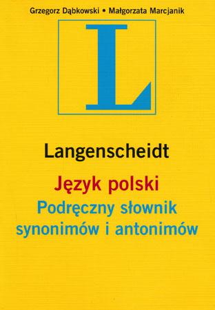 Język Polski. Podręczny słownik synonimów i antonimów - Grzegorz Dąbkowski, Małgorzata Marcjanik