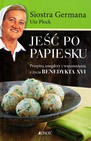 Jeść po papiesku. Przepisy, anegdoty i wspomnienia z życia Benedykta XVI