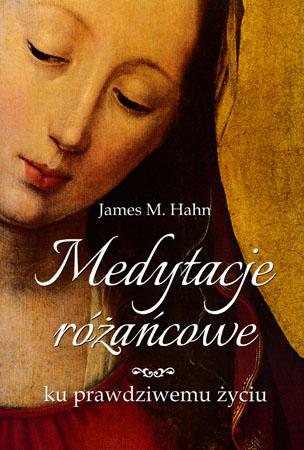 Medytacje różańcowe. Ku prawdziwemu życiu - James M. Hahn