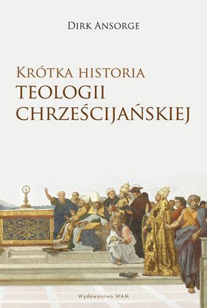 Krótka historia teologii chrześcijańskiej - Dirk Ansorge