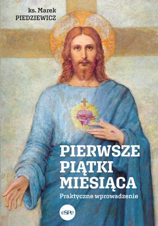 Pierwsze piątki miesiąca. Praktyczne wprowadzenie - ks. Marek Piedziewicz