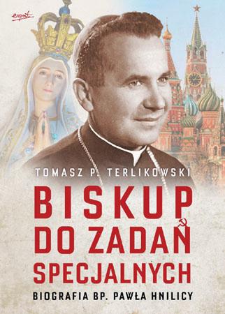 Biskup do zadań specjalnych. Biografia bp. Pawła Hnilicy - Tomasz P. Terlikowski