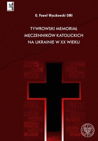 Tywrowski memoriał męczenników katolickich na Ukrainie w XX wieku - o. Paweł Wyszkowski