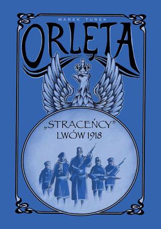 """Orlęta. """"Straceńcy"""" - Lwów 1918 - Marek Turek"""