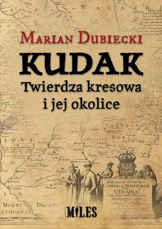 Kudak. Twierdza kresowa i jej okolice - Marian Dubiecki