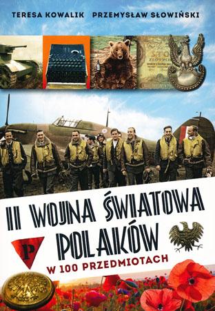 II wojna światowa Polaków w 100 przedmiotach - Teresa Kowalik, Przemysław Słowiński
