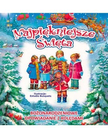 Najpiękniejsze święta. Bożonarodzeniowe opowiadanie z kolędami : Dla dzieci